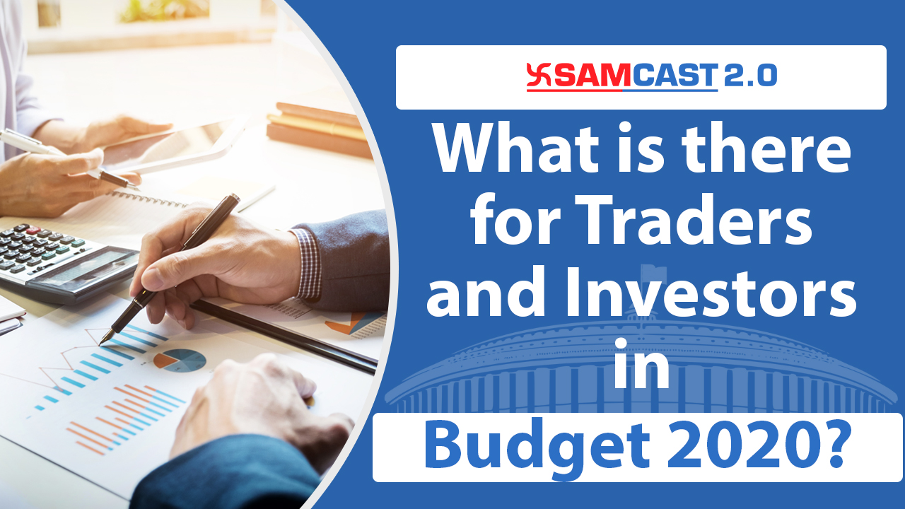 What is there for Traders and Investors in Budget 2020? | Budget 2020| FM Nirmala Sitharaman | Samco