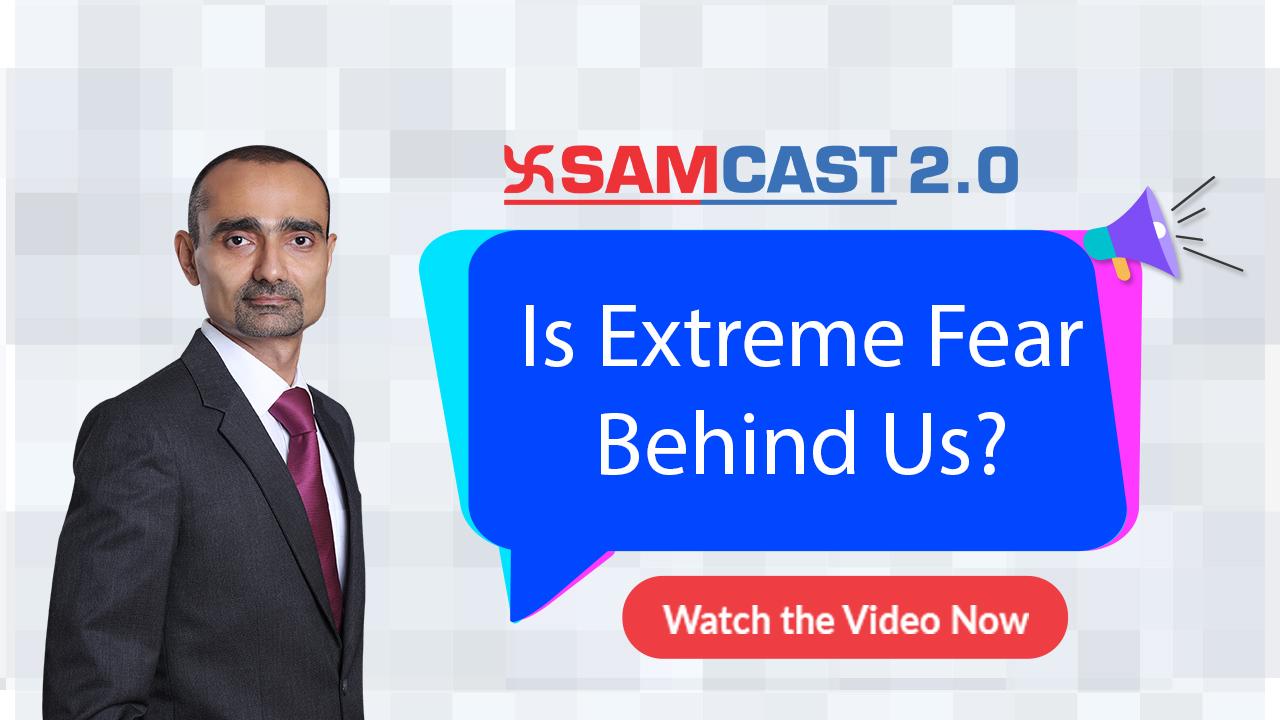 Is Extreme Fear Behind Us? |  Sam Cast 2.0 | Market Outlook | SAMCO