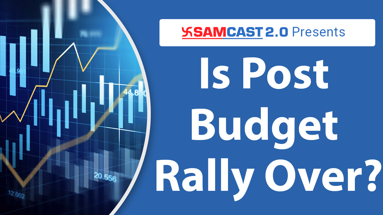 Is Post Budget Rally Over ? | Share Market Update | Market Outlook | Samco