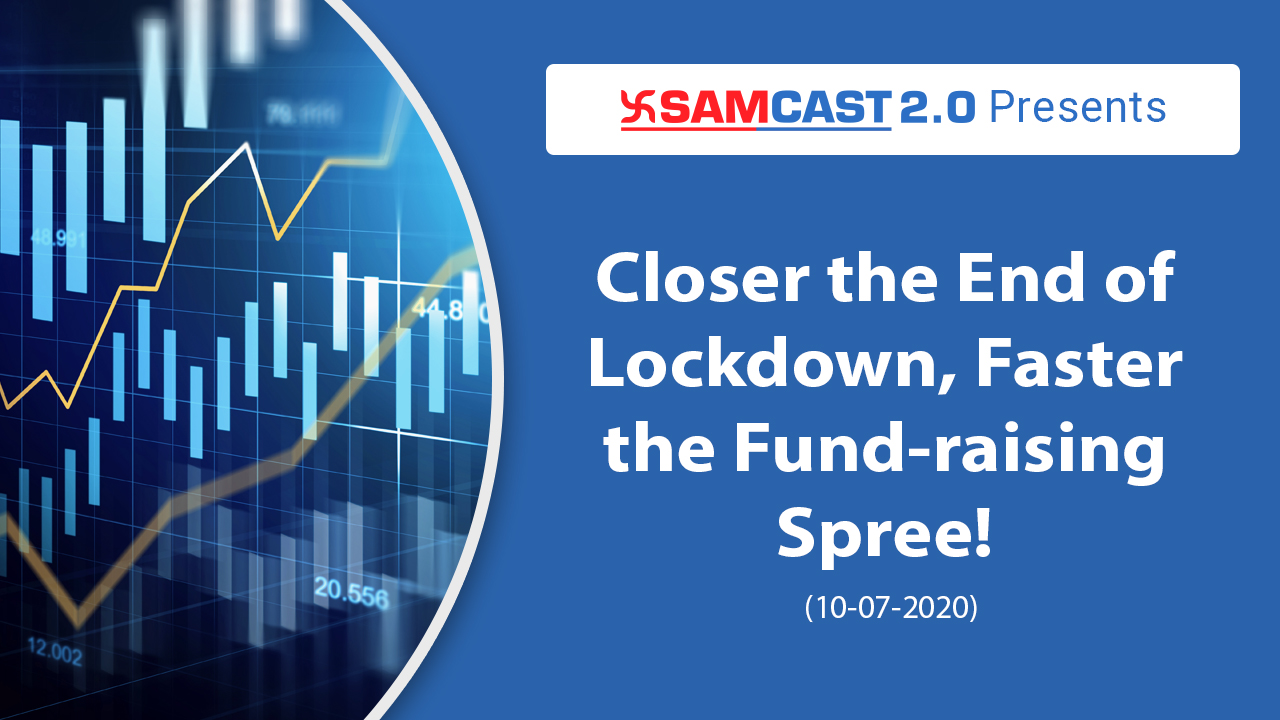 Closer the End of Lockdown, Faster the Fund-raising Spree