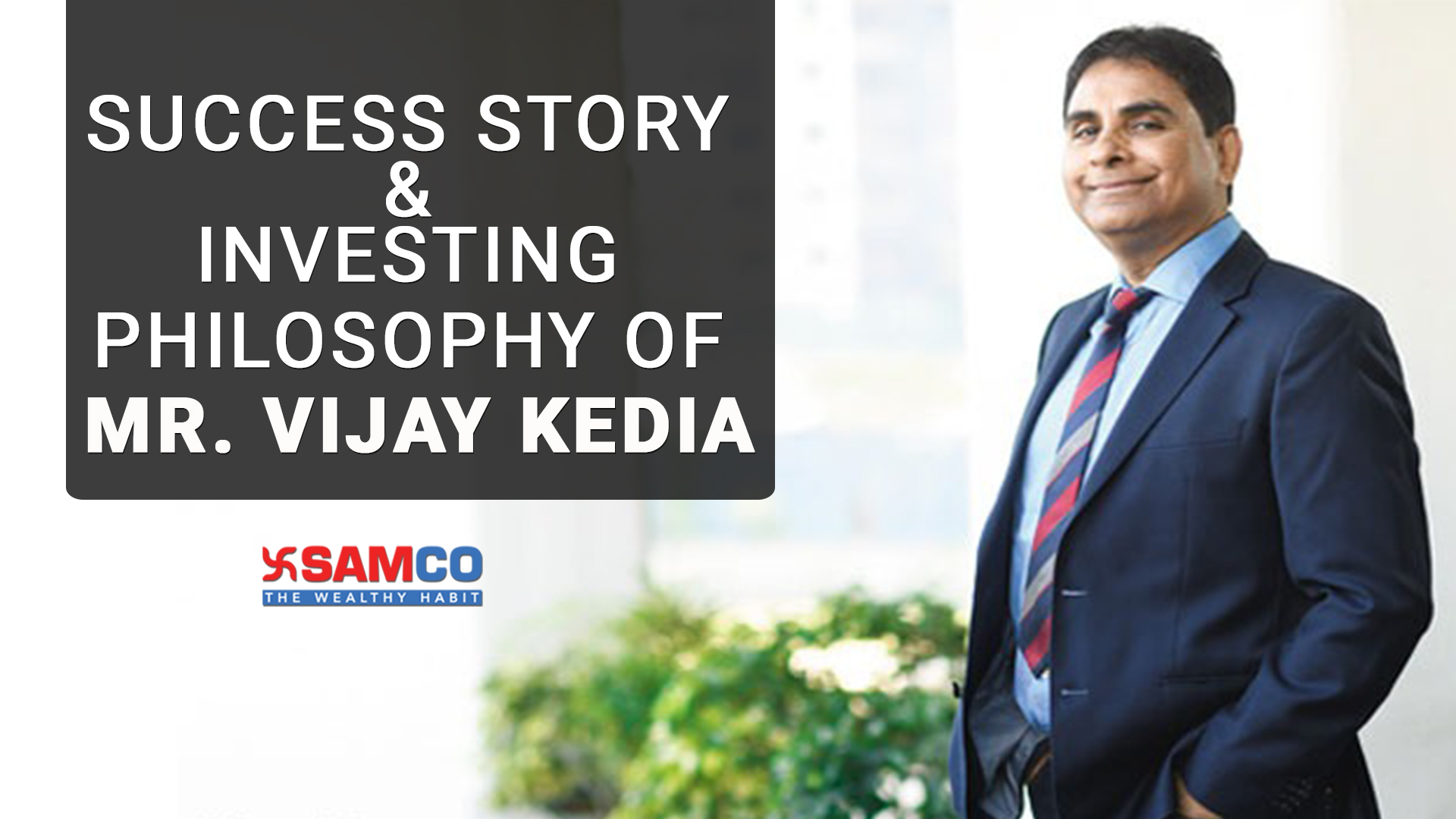 Success Story and Investing Philosophy of Mr. Vijay Kedia